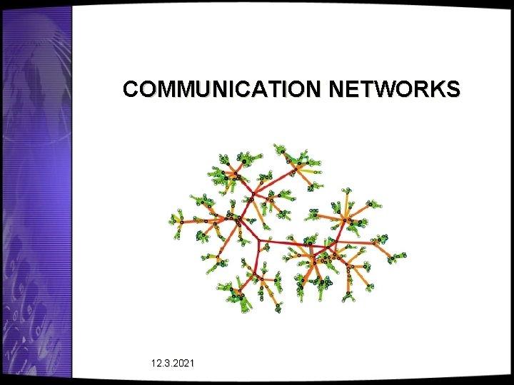 COMMUNICATION NETWORKS 12. 3. 2021