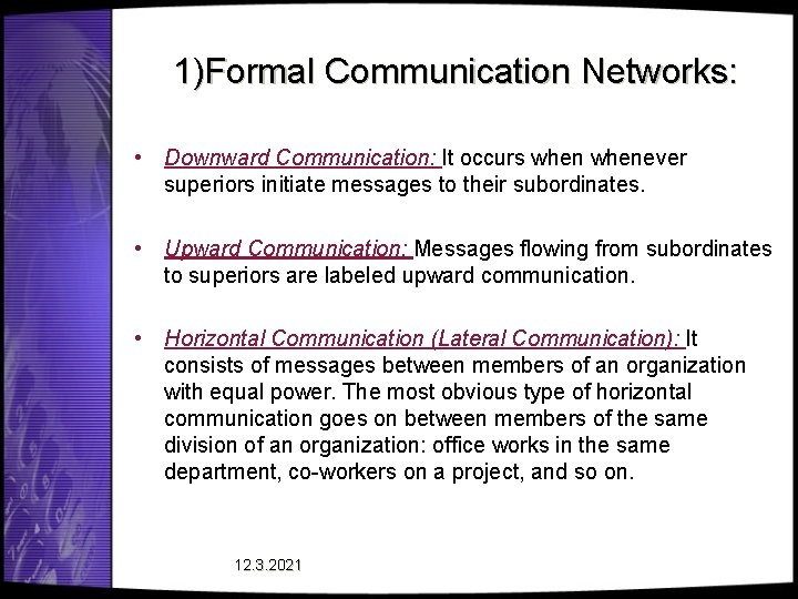 1)Formal Communication Networks: • Downward Communication: It occurs whenever superiors initiate messages to their