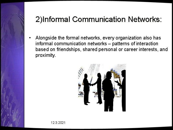 2)Informal Communication Networks: • Alongside the formal networks, every organization also has informal communication