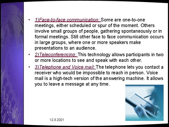 • 1)Face-to-face communication: Some are one-to-one meetings, either scheduled or spur of the