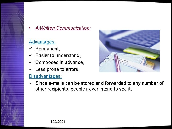 • 4)Written Communication: Advantages: ü Permanent, ü Easier to understand, ü Composed in
