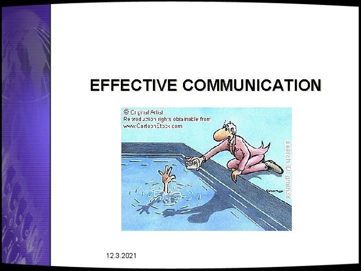 EFFECTIVE COMMUNICATION 12. 3. 2021