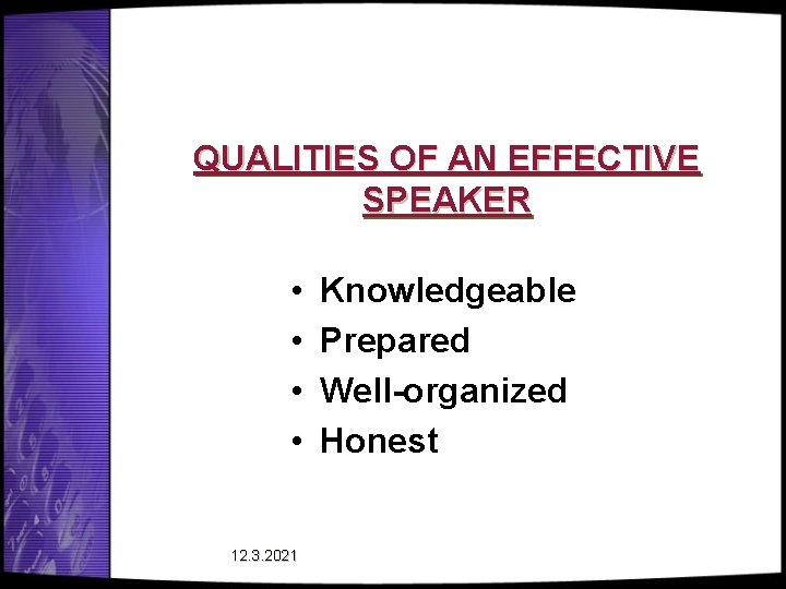 QUALITIES OF AN EFFECTIVE SPEAKER • • 12. 3. 2021 Knowledgeable Prepared Well-organized Honest