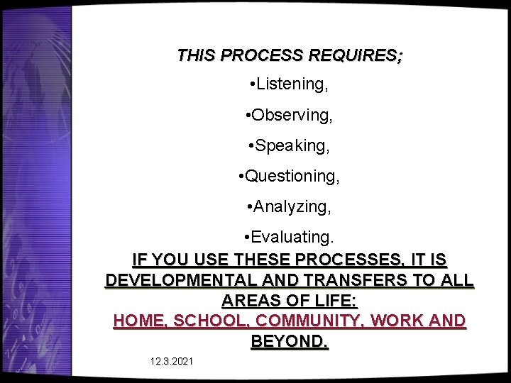 THIS PROCESS REQUIRES; • Listening, • Observing, • Speaking, • Questioning, • Analyzing, •
