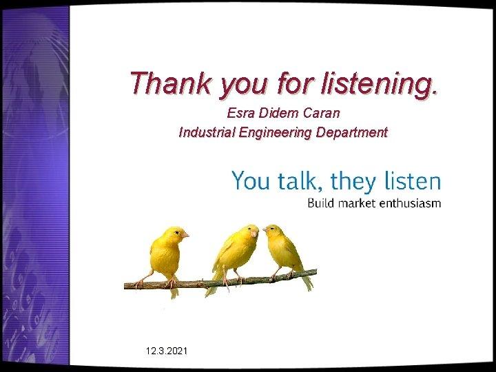 Thank you for listening. Esra Didem Caran Industrial Engineering Department 12. 3. 2021