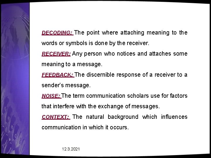 DECODING: The point where attaching meaning to the words or symbols is done by