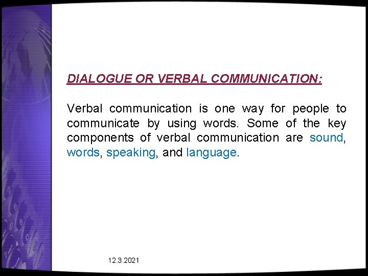 DIALOGUE OR VERBAL COMMUNICATION: Verbal communication is one way for people to communicate by