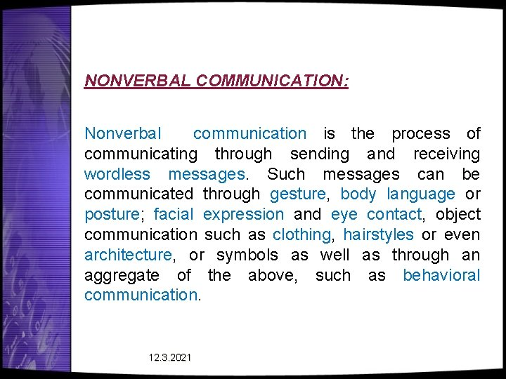 NONVERBAL COMMUNICATION: Nonverbal communication is the process of communicating through sending and receiving wordless