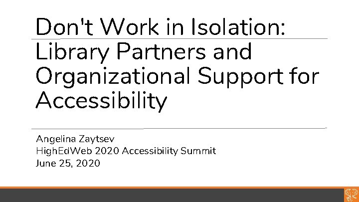 Don't Work in Isolation: Library Partners and Organizational Support for Accessibility Angelina Zaytsev High.