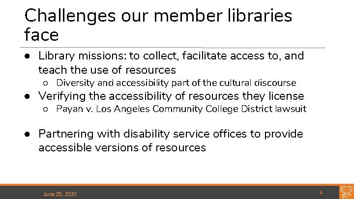 Challenges our member libraries face ● Library missions: to collect, facilitate access to, and