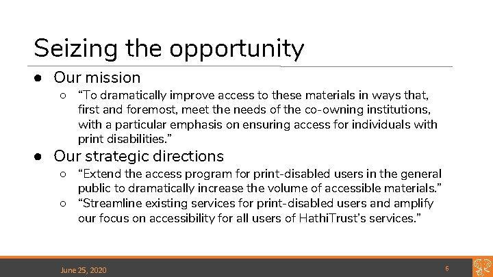 """Seizing the opportunity ● Our mission ○ """"To dramatically improve access to these materials"""