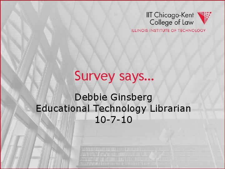 Survey says… Debbie Ginsberg Educational Technology Librarian 10 -7 -10