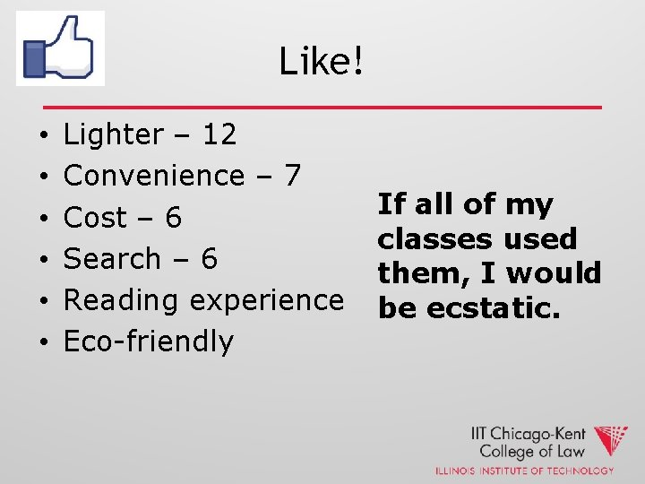 Like! • • • Lighter – 12 Convenience – 7 Cost – 6 Search