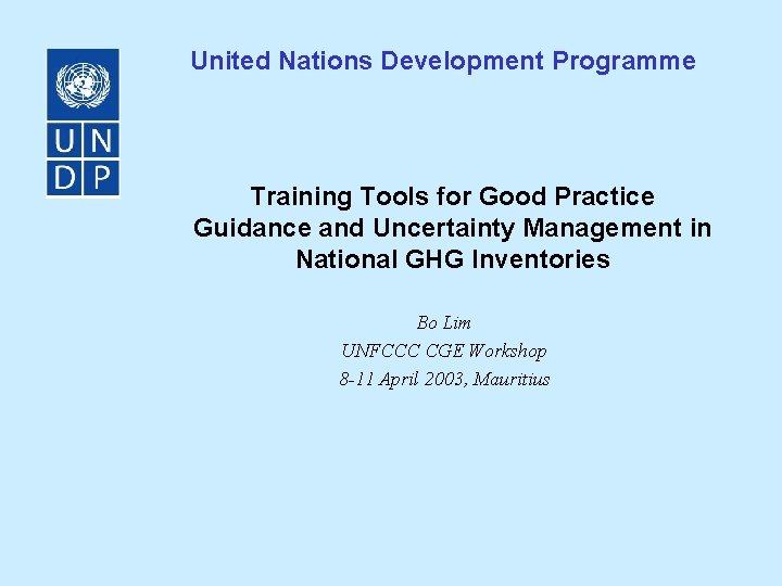 United Nations Development Programme Training Tools for Good Practice Guidance and Uncertainty Management in