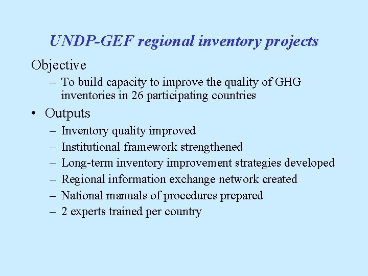 UNDP-GEF regional inventory projects Objective – To build capacity to improve the quality of