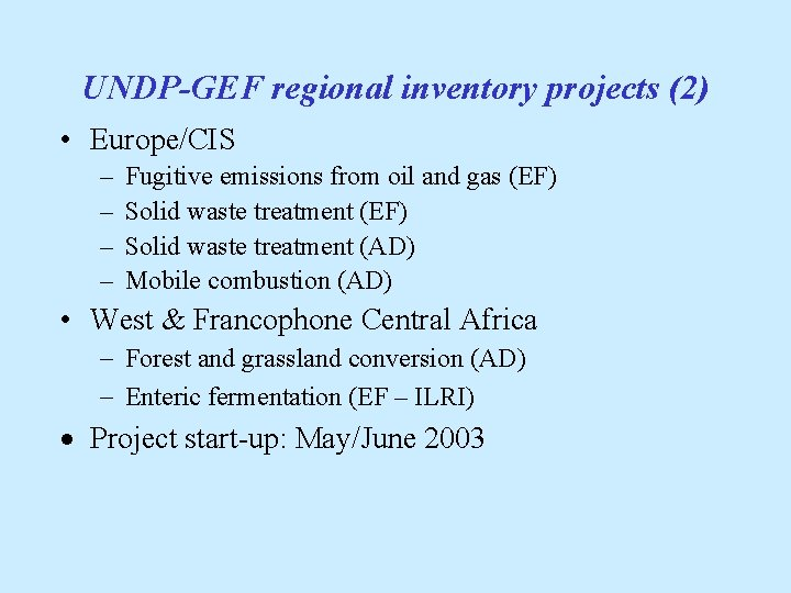UNDP-GEF regional inventory projects (2) • Europe/CIS – – Fugitive emissions from oil and