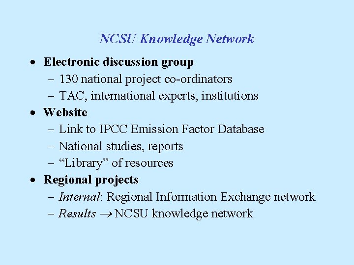 NCSU Knowledge Network · Electronic discussion group - 130 national project co-ordinators - TAC,