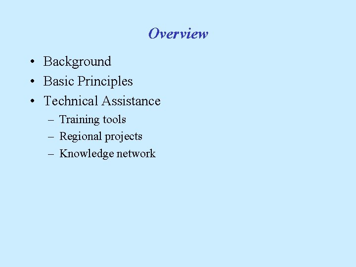 Overview • Background • Basic Principles • Technical Assistance – Training tools – Regional