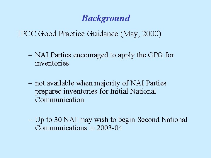 Background IPCC Good Practice Guidance (May, 2000) – NAI Parties encouraged to apply the
