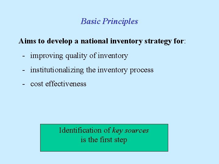 Basic Principles Aims to develop a national inventory strategy for: - improving quality of