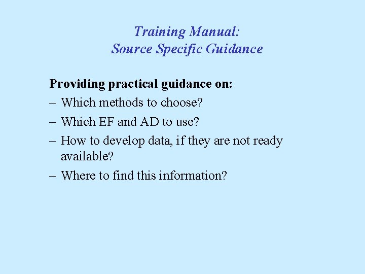 Training Manual: Source Specific Guidance Providing practical guidance on: - Which methods to choose?