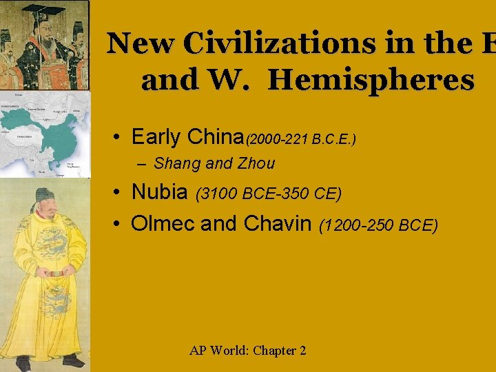 New Civilizations in the E and W. Hemispheres • Early China(2000 -221 B. C.