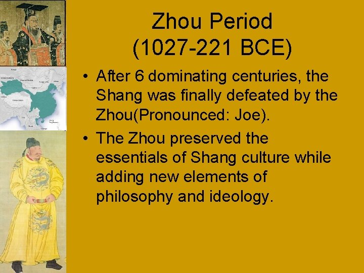 Zhou Period (1027 -221 BCE) • After 6 dominating centuries, the Shang was finally
