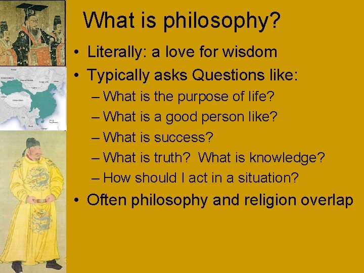What is philosophy? • Literally: a love for wisdom • Typically asks Questions like: