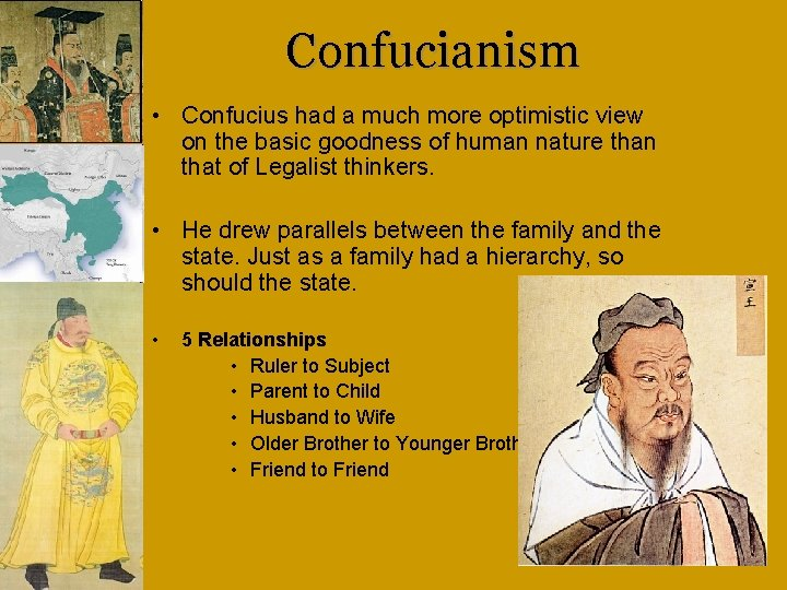 Confucianism • Confucius had a much more optimistic view on the basic goodness of