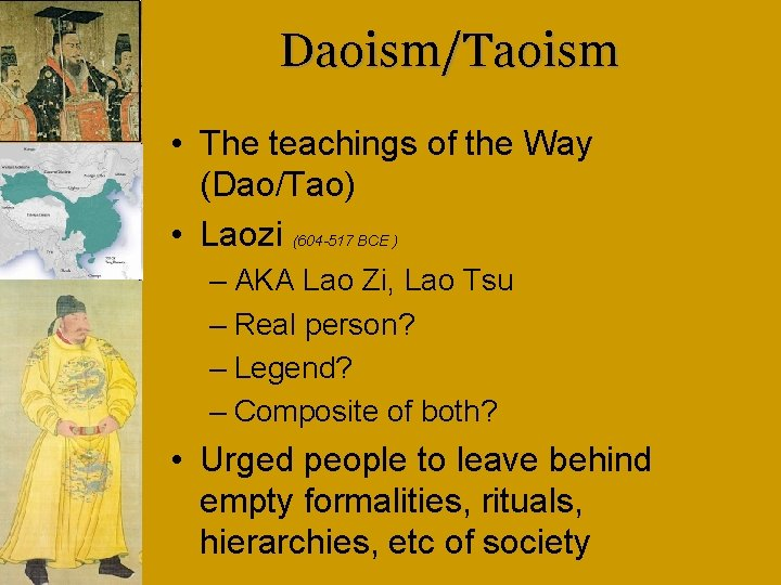 Daoism/Taoism • The teachings of the Way (Dao/Tao) • Laozi (604 -517 BCE )