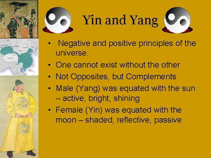 Yin and Yang • Negative and positive principles of the universe. • One cannot
