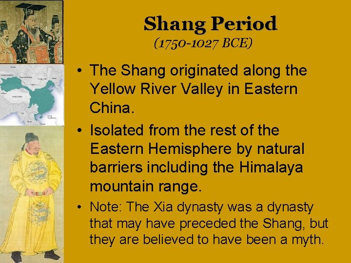 Shang Period (1750 -1027 BCE) • The Shang originated along the Yellow River Valley