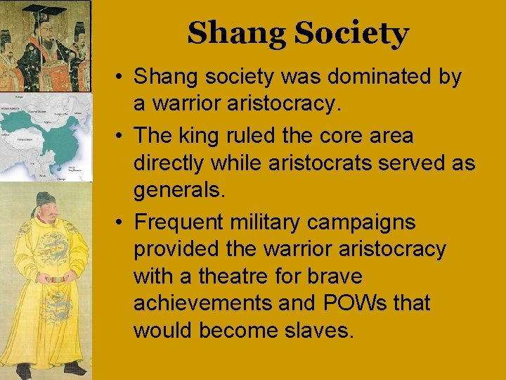 Shang Society • Shang society was dominated by a warrior aristocracy. • The king