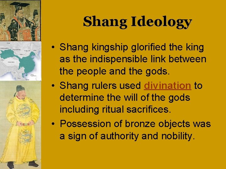 Shang Ideology • Shang kingship glorified the king as the indispensible link between the