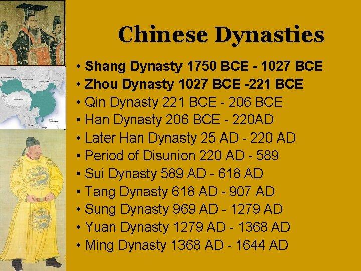 Chinese Dynasties • • • Shang Dynasty 1750 BCE - 1027 BCE Zhou Dynasty