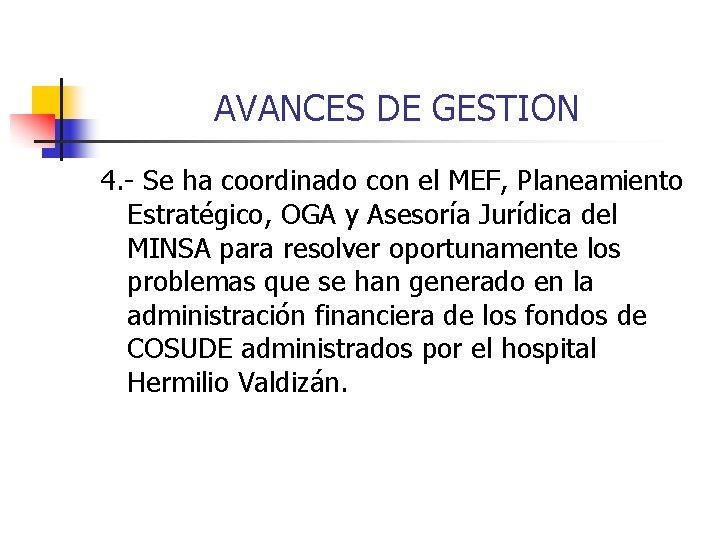 AVANCES DE GESTION 4. - Se ha coordinado con el MEF, Planeamiento Estratégico, OGA