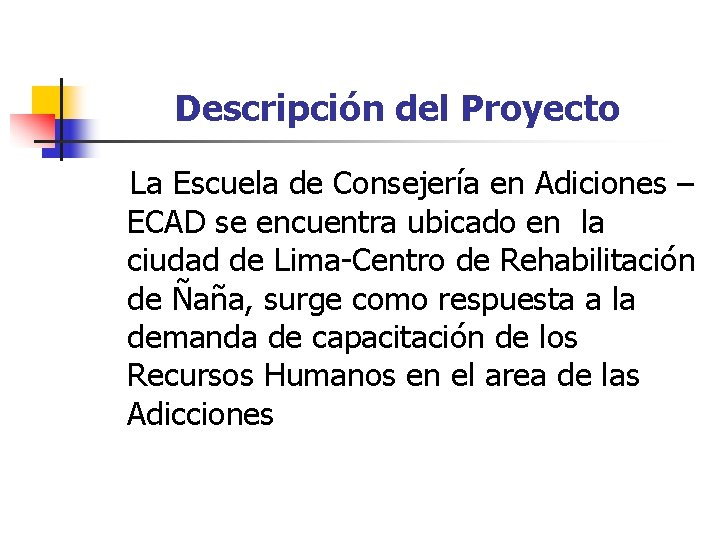 Descripción del Proyecto La Escuela de Consejería en Adiciones – ECAD se encuentra ubicado
