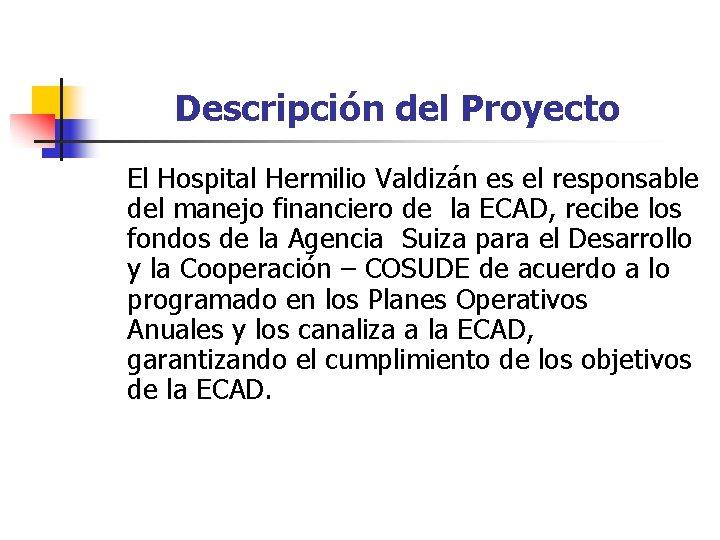 Descripción del Proyecto El Hospital Hermilio Valdizán es el responsable del manejo financiero de