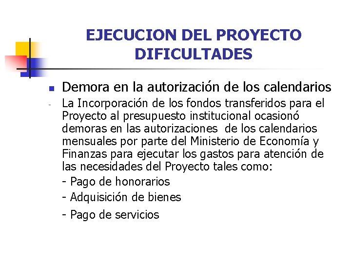 EJECUCION DEL PROYECTO DIFICULTADES n - Demora en la autorización de los calendarios La