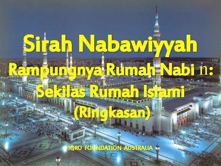 Sirah Nabawiyyah Rampungnya Rumah Nabi n : Sekilas Rumah Islami (Ringkasan) IQRO FOUNDATION AUSTRALIA