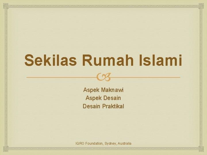 Sekilas Rumah Islami Aspek Maknawi Aspek Desain Praktikal IQRO Foundation, Sydney, Australia