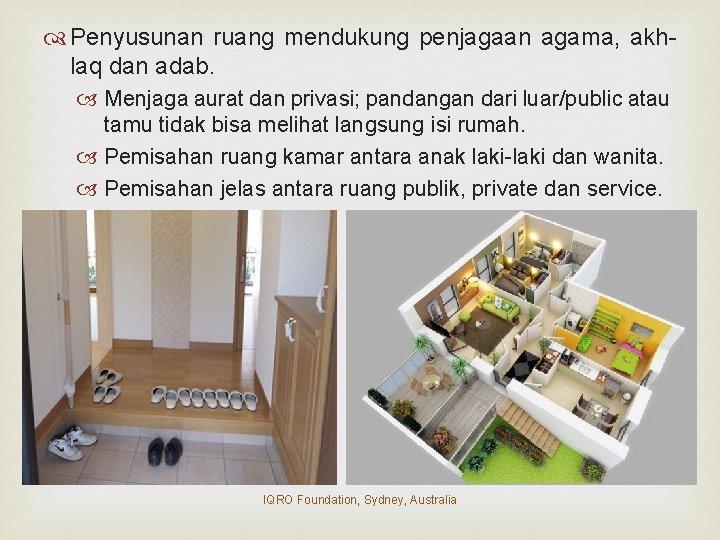 Penyusunan ruang mendukung penjagaan agama, akhlaq dan adab. Menjaga aurat dan privasi; pandangan