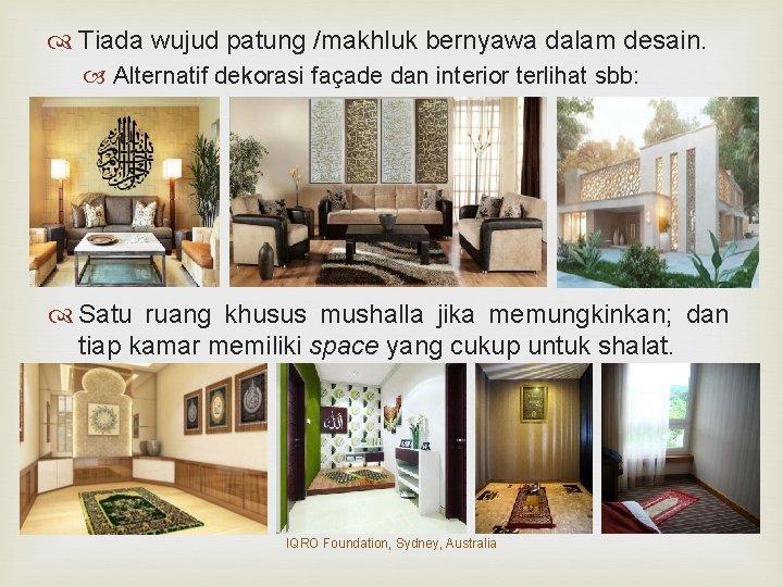 Tiada wujud patung /makhluk bernyawa dalam desain. Alternatif dekorasi façade dan interior terlihat