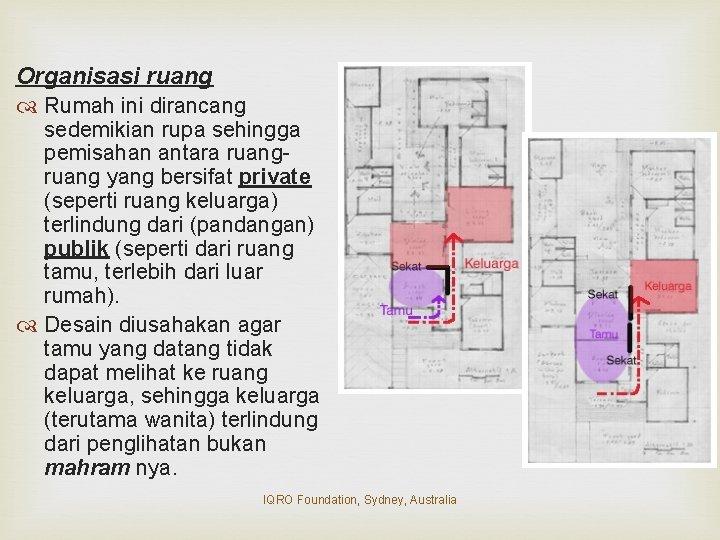 Organisasi ruang Rumah ini dirancang sedemikian rupa sehingga pemisahan antara ruang yang bersifat private