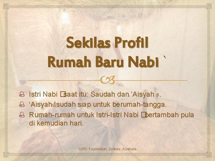 Sekilas Profil Rumah Baru Nabi ` Istri Nabi �saat itu: Saudah dan 'Aisyah s.