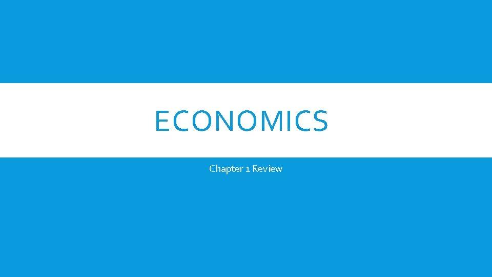 ECONOMICS Chapter 1 Review