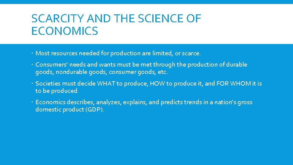 SCARCITY AND THE SCIENCE OF ECONOMICS Most resources needed for production are limited, or