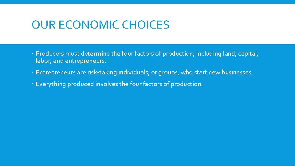 OUR ECONOMIC CHOICES Producers must determine the four factors of production, including land, capital,