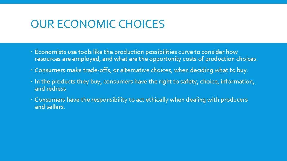 OUR ECONOMIC CHOICES Economists use tools like the production possibilities curve to consider how
