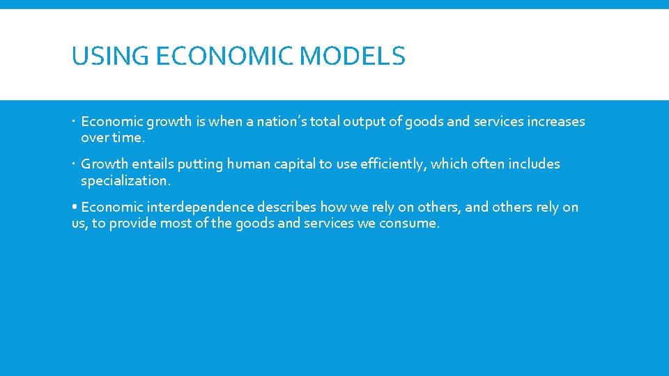 USING ECONOMIC MODELS Economic growth is when a nation's total output of goods and